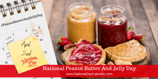 National Peanut Butter And Jelly Day - April 2 - National-National Food Days Calendar 2021