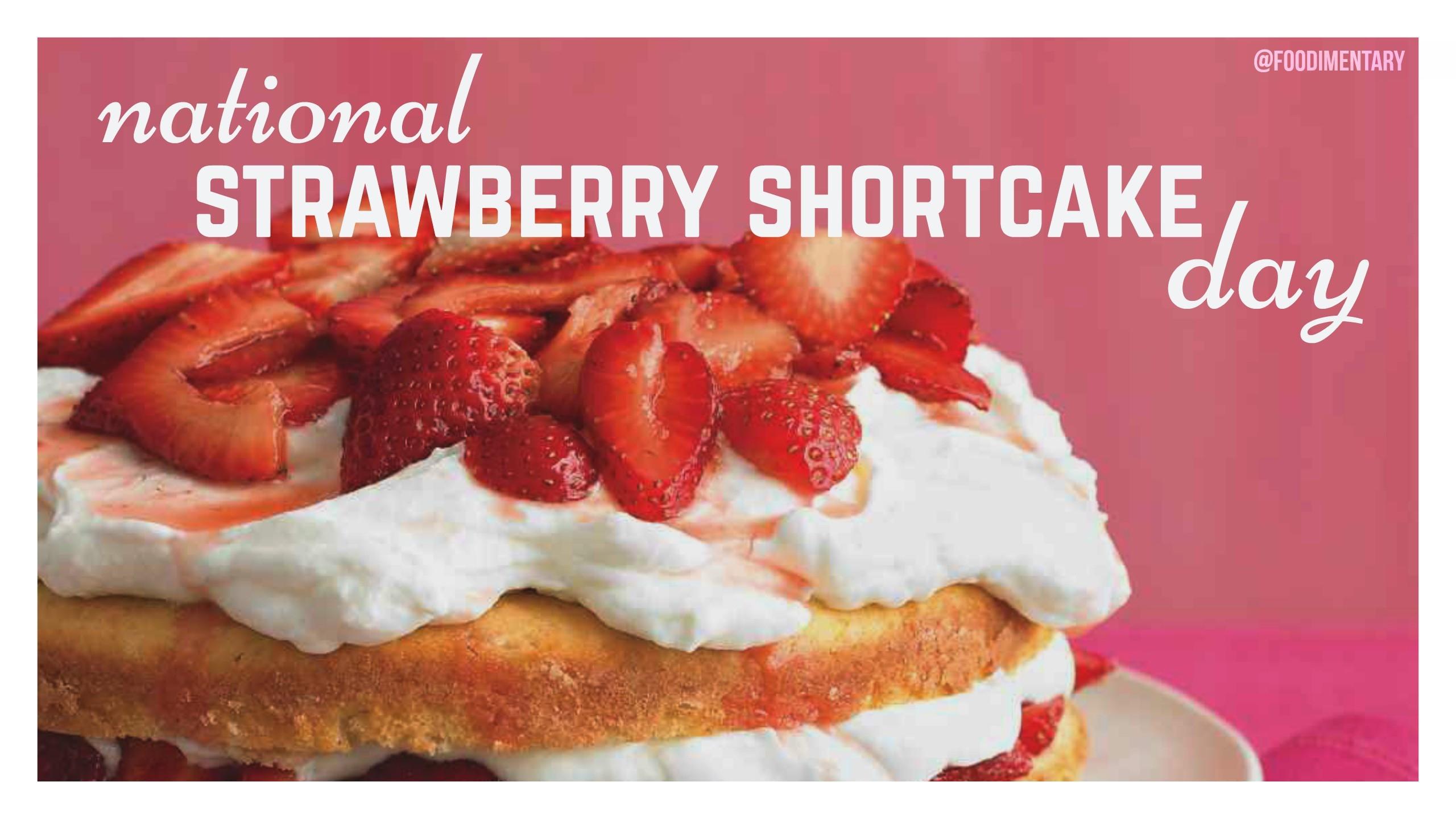National Strawberry Shortcake Day 2019   Qualads-National Food Holidays For 2021